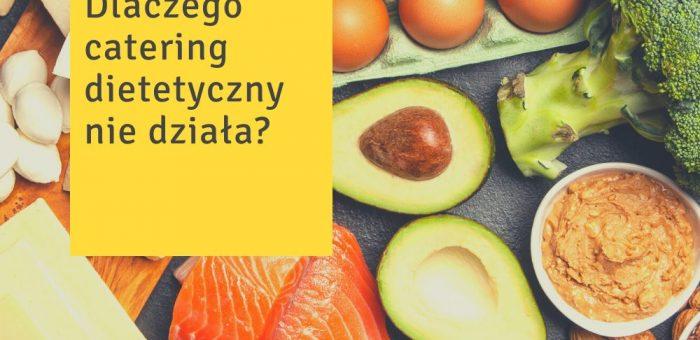 Dlaczego catering dietetyczny nie działa?